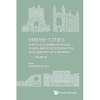 Univer-villes: Dilemmes stratégiques d'origines médicales et les modalités choisies: eau, Quantum Leap & nouveaux modèles - Volume III