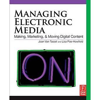 Gérer des médias électroniques en Marketing et en déplaçant le contenu numérique par Van Tassel & Joan
