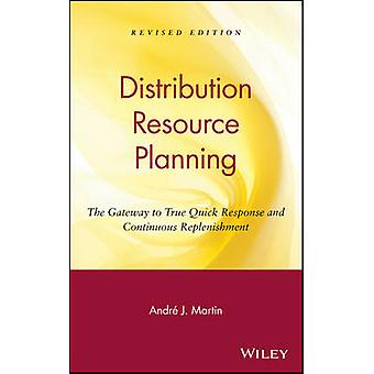 Drp Distribution Resource Planning The Gateway to True Quick Response and Continuous Replenishment by Martin & Andre J.