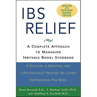 Ibs Relief A Complete Approach to Managing Irritable Bowel Syndrome Updated and Expanded Edition by Dawn BurstallT. Michael VallisGeoffrey K. Turnbull