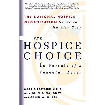 The Hospice Choice In Pursuit of a Peaceful Death by LattanziLicht & Marcia