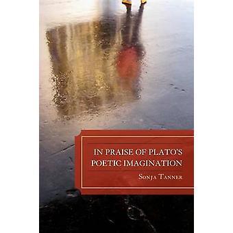 In Praise of Platos Poetic Imagination by Tanner & Sonja