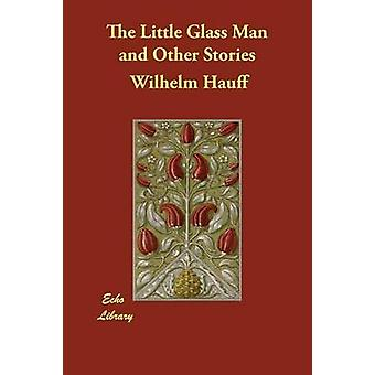 The Little Glass Man and Other Stories by Hauff & Wilhelm