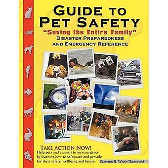 Przewodnik do Pet bezpieczeństwo zapisywania Emergency Prepardness całej rodziny katastrofy przez WhiteThumwood & Cameron R.
