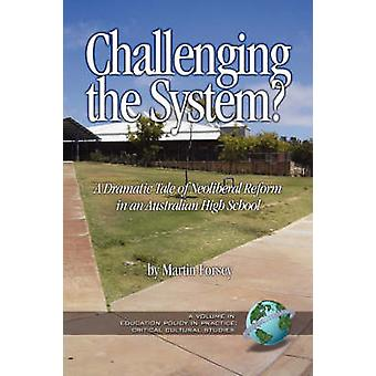 Challenging the System a Dramatic Tale of Neoliberal Reform in an Australian High School PB by Forsey & Martin