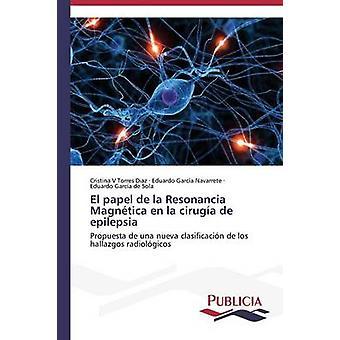 El papel de la Resonancia Magntica en la ciruga de epilepsia by Torres Diaz Cristina V