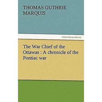 De oorlog chef van de Ottawas een kroniek van de Pontiac oorlog door Marquis & Thomas Guthrie