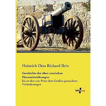 Geschichte der Alten russischen Heereseinrichtungen av Brix & Heinrich Otto Richard