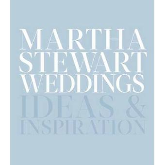 Martha Stewart Weddings - The Great Book of Ideas and Inspiration by E