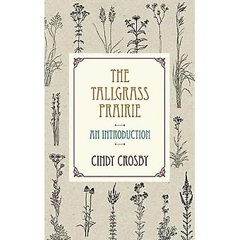 The Tallgrass Prairie - An Introduction by Cindy Crosby - 978081013547