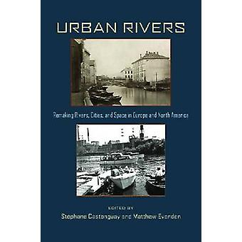 Urban Rivers - Remaking Rivers - Cities and Space in Europe and North
