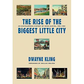 The Rise of the Biggest Little City - An Encylopedic History of Reno G