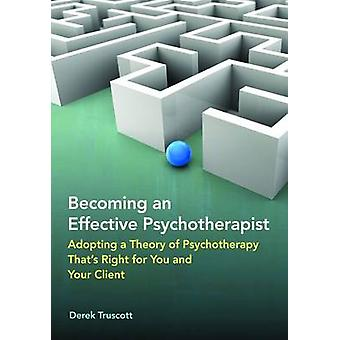 Becoming an Effective Psychotherapist - Adopting a Theory of Psychothe