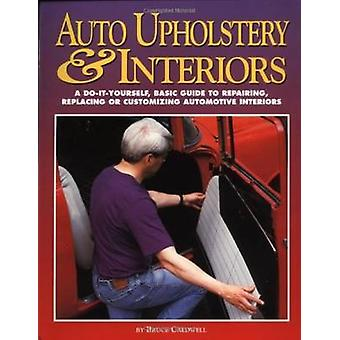 Auto Upholstery & Interiors - A Do-it-Yourself - Basic Guide to Repair