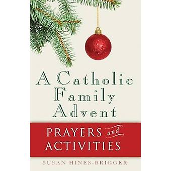 A Catholic Family Advent - Prayers and Activities by Susan Hines-Brigg