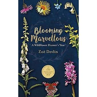 Blooming Marvellous - A Wildflower Hunter's Year by Zoe Devlin - 97818