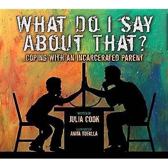 What Do I Say about That? - Coping with an Incarcerated Parent by Juli