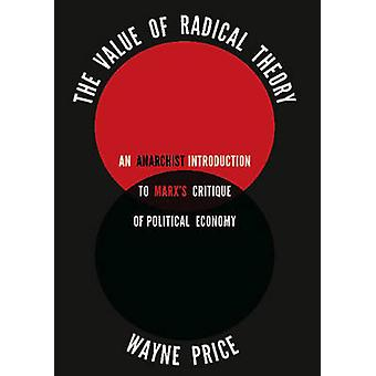 The Value of Radical Theory - An Anarchist's Introduction to Marx's Cr
