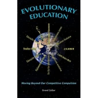Evolutionary Education Moving Beyond Our Competitive Compulsion by Zeller & Brent
