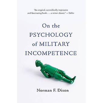 On the Psychology of Military Incompetence by Norman F. Dixon - 97804