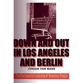 Down and Out in Los Angeles and Berlin - The Sociospatial Exclusion of