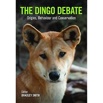 The Dingo Debate  Origins Behaviour and Conservation by Edited by Bradley Smith