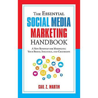 The Essential Social Media Marketing Handbook  A New Roadmap for Maximizing Your Brand Influence and Credibility by Gail Z Martin