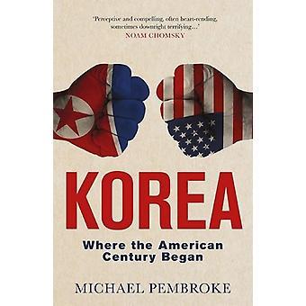 Korea, waar de Amerikaanse eeuw begon door Michael Pembroke