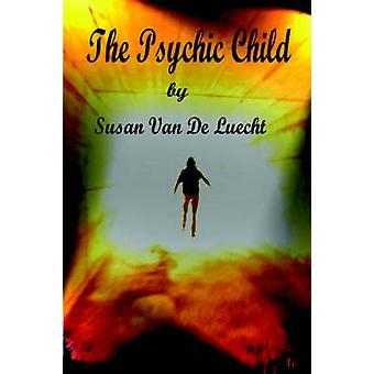 The Psychic Child Second Edition von Van De Luecht & Susan