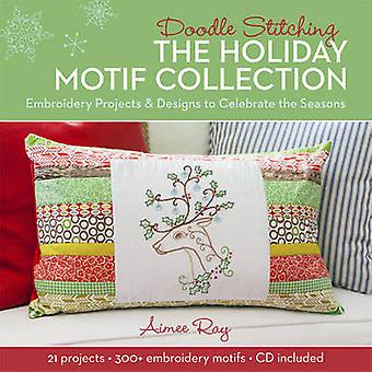 Doodle Stitching The Holiday Motif Collection  Embroidery Projects amp Designs to Celebrate the Seasons by Aimee Ray