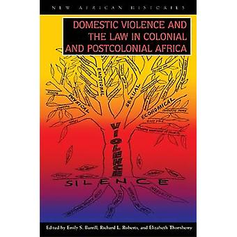 Domestic Violence and the Law in Colonial and Postcolonial by Emily S