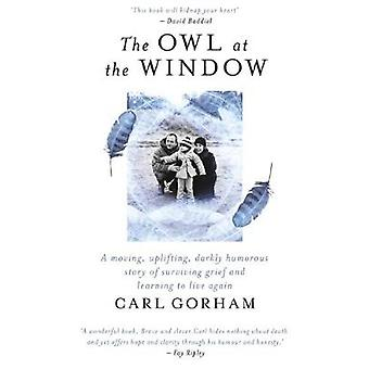 The Owl at the Window - A memoir of loss and hope by Carl Gorham - 978