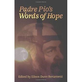 Padre Pio's Words of Hope by Eileen Dunn Bertanzetti - 9780879736941