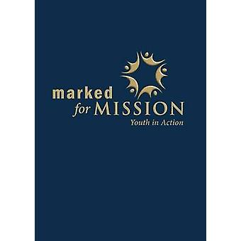Marked for Mission Youth in Action by Pearson & Sharon Ely