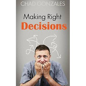 Making Right Decisions by Gonzales & Chad W.