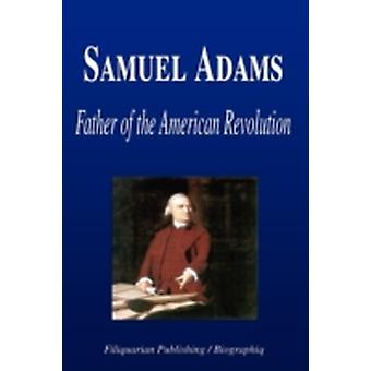 Samuel Adams  Father of the American Revolution Biography by Biographiq