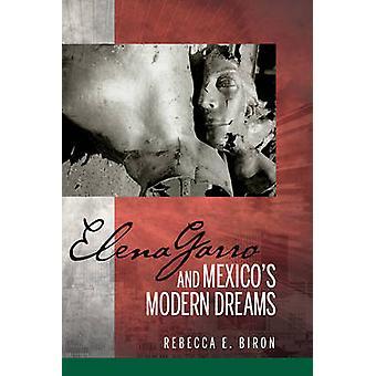 Elena Garro and Mexicos Modern Dreams by Biron & Rebecca E.
