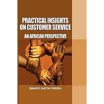 Practical Insights on Customer Service An African Perspective by Chinunda & Emmanuel Danstan