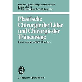 Plastische Chirurgie Der Lider Und Chirurgie Der Tranenwege by Jaeger & W.