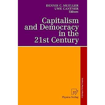 Capitalism and Democracy in the 21st Century  Proceedings of the International Joseph A. Schumpeter Society Conference Vienna 1998 Capitalism and Socialism in the 21st Century by Mueller & Dennis C.