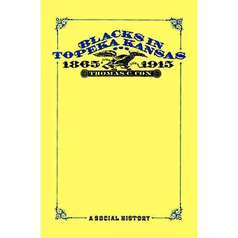 Blacks in Topeka Kansas 18651915 a Social History by Cox & Thomas C.