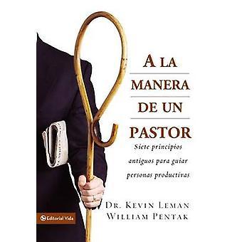 A la manera de un pastor Siete principios antiguos para guiar personas productivas by Leman & Kevin
