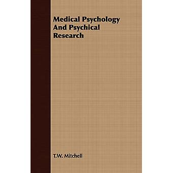 Medical Psychology And Psychical Research by Mitchell & T.W.