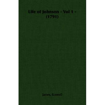 Life of Johnson  Vol 1  1791 by Boswell & James