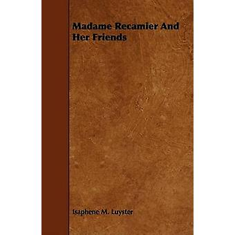 Madame Recamier And Her Friends by Luyster & Isaphene M.