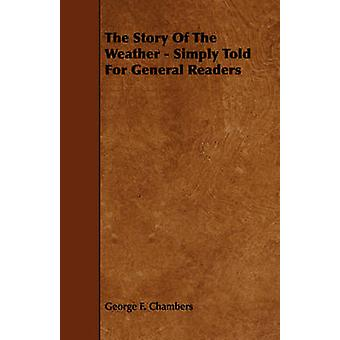 The Story of the Weather  Simply Told for General Readers by Chambers & George F.