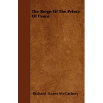 The Reign of the Prince of Peace by McCartney & Richard Hayes