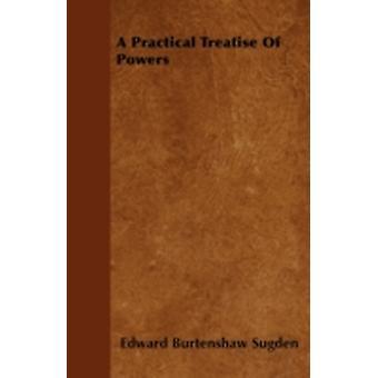 A Practical Treatise Of Powers by Sugden & Edward Burtenshaw