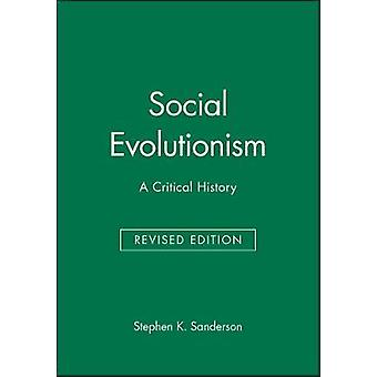 Social Evolutionism A Critical History by Sanderson & Stephen K.