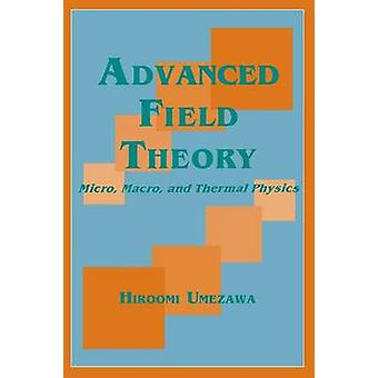 Advanced Field Theory Micro Macro and Thermal Physics von Umezawa & Hiroomi